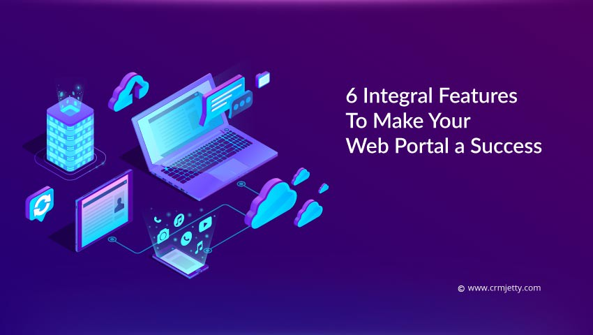 6 Integral Features To Make Your Web Portal a Success