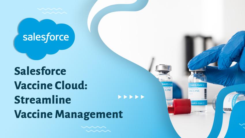 Salesforce Vaccine Cloud: Streamline Vaccine Management