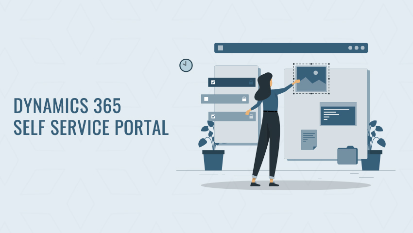 Dynamics 365 Self Service Portal – To Manage Dynamics Operations Better